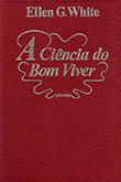 Livro A Ciência do Bom Viver, escrito por Ellen G. White