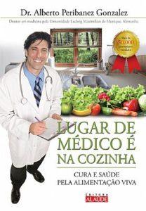 Livro Lugar de médico é na cozinha - Cura e saúde pela alimentação viva - Dr. Alberto Peribanez Gonzalez -POR:48,04